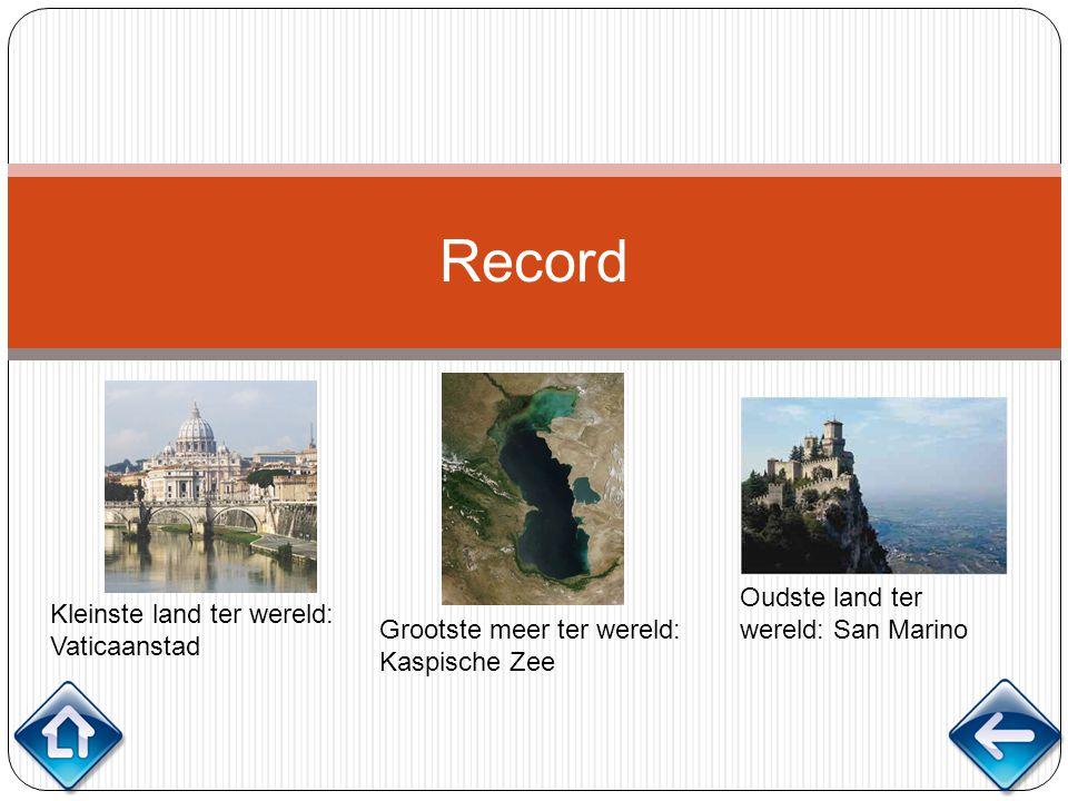 Record Kleinste land ter wereld: Vaticaanstad Grootste meer ter wereld: Kaspische Zee Oudste land ter wereld: San Marino