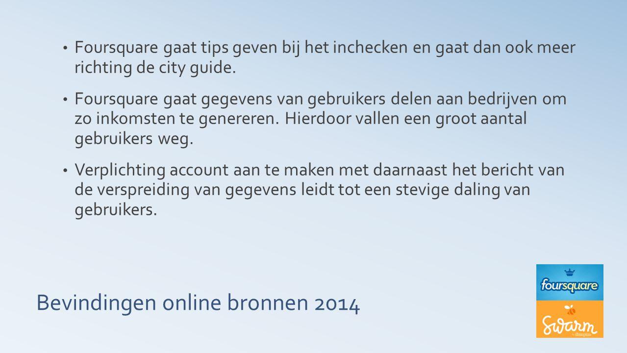 Bevindingen online bronnen 2014 Foursquare gaat tips geven bij het inchecken en gaat dan ook meer richting de city guide.