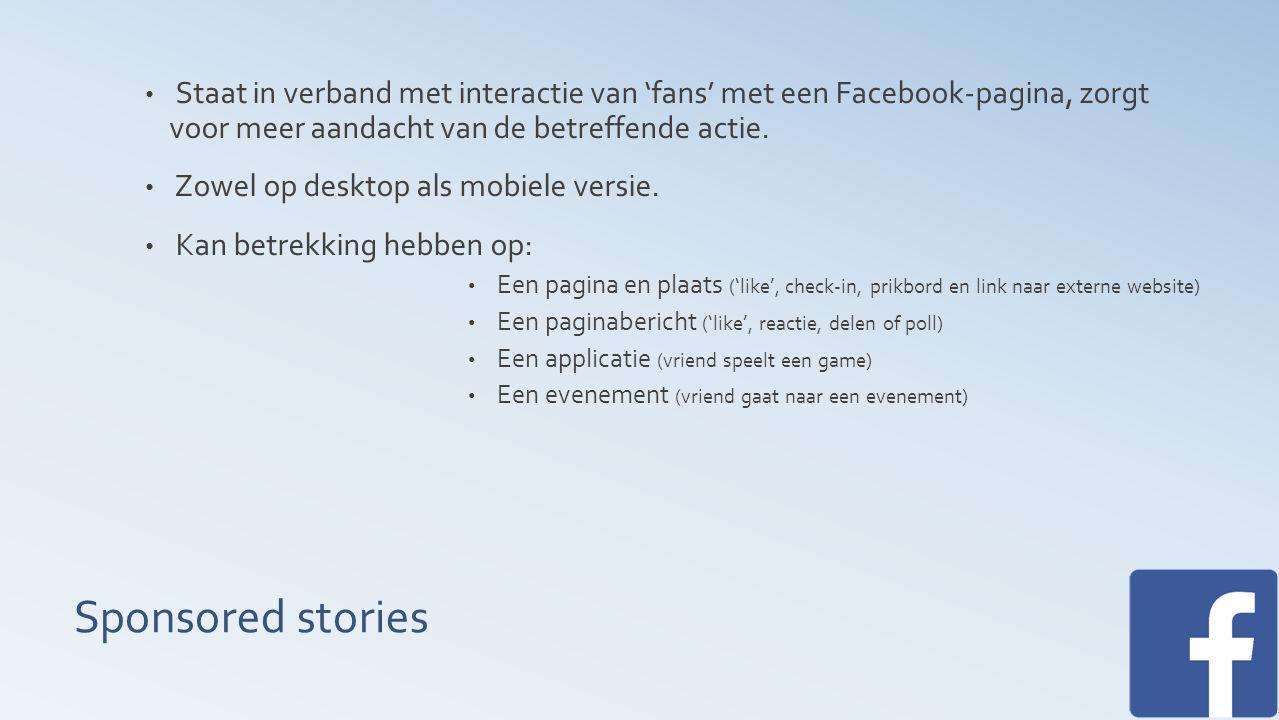 Sponsored stories Staat in verband met interactie van 'fans' met een Facebook-pagina, zorgt voor meer aandacht van de betreffende actie.
