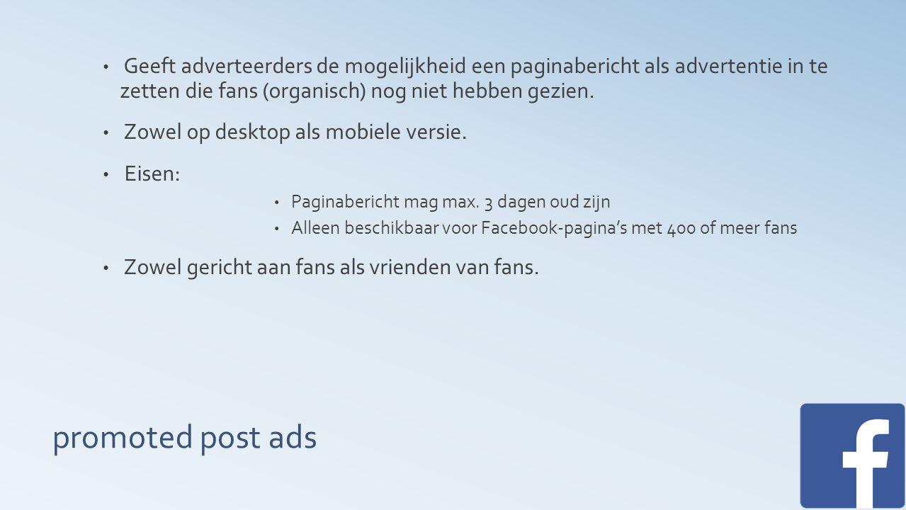 promoted post ads Geeft adverteerders de mogelijkheid een paginabericht als advertentie in te zetten die fans (organisch) nog niet hebben gezien.