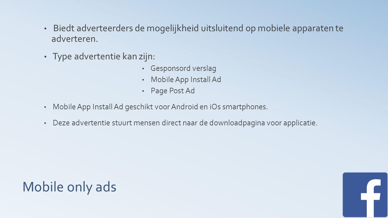 Mobile only ads Biedt adverteerders de mogelijkheid uitsluitend op mobiele apparaten te adverteren.