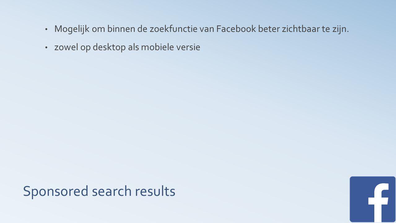 Sponsored search results Mogelijk om binnen de zoekfunctie van Facebook beter zichtbaar te zijn.