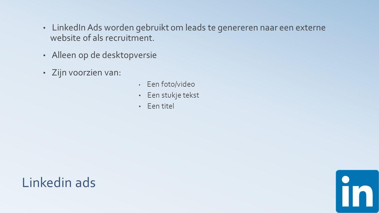 Linkedin ads LinkedIn Ads worden gebruikt om leads te genereren naar een externe website of als recruitment.