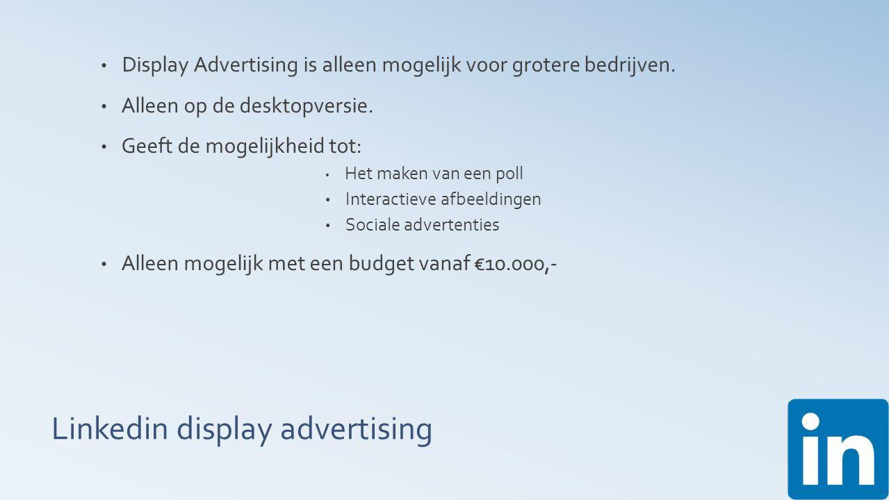 Linkedin display advertising Display Advertising is alleen mogelijk voor grotere bedrijven.