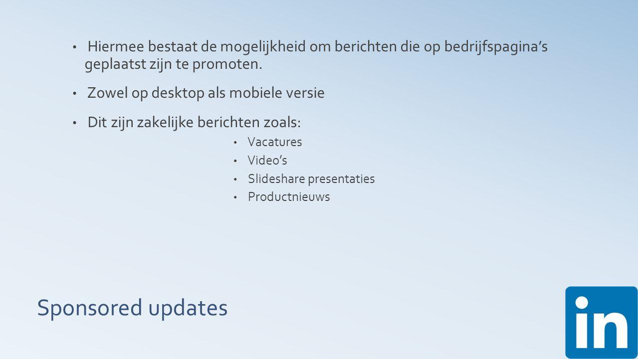 Sponsored updates Hiermee bestaat de mogelijkheid om berichten die op bedrijfspagina's geplaatst zijn te promoten.