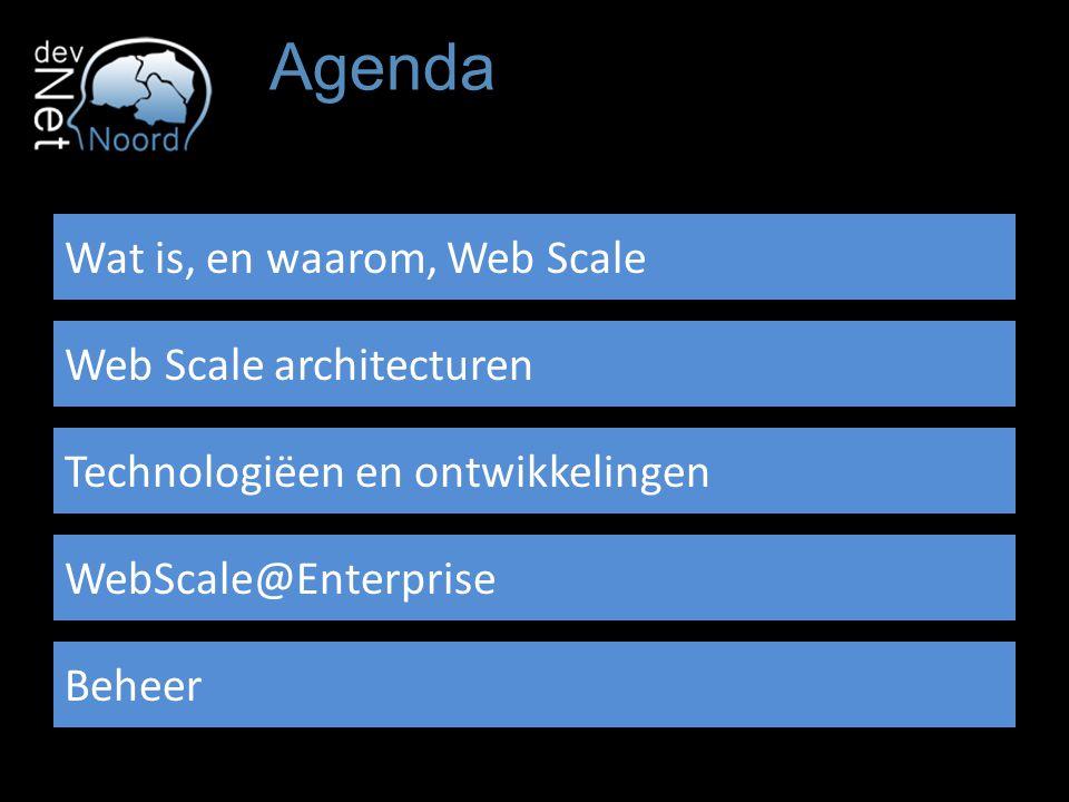 Agenda Wat is, en waarom, Web Scale Web Scale architecturen Technologiëen en ontwikkelingen WebScale@Enterprise Beheer