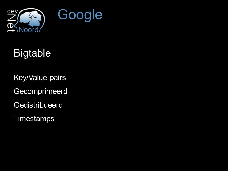 Bigtable Key/Value pairs Gecomprimeerd Gedistribueerd Timestamps Google