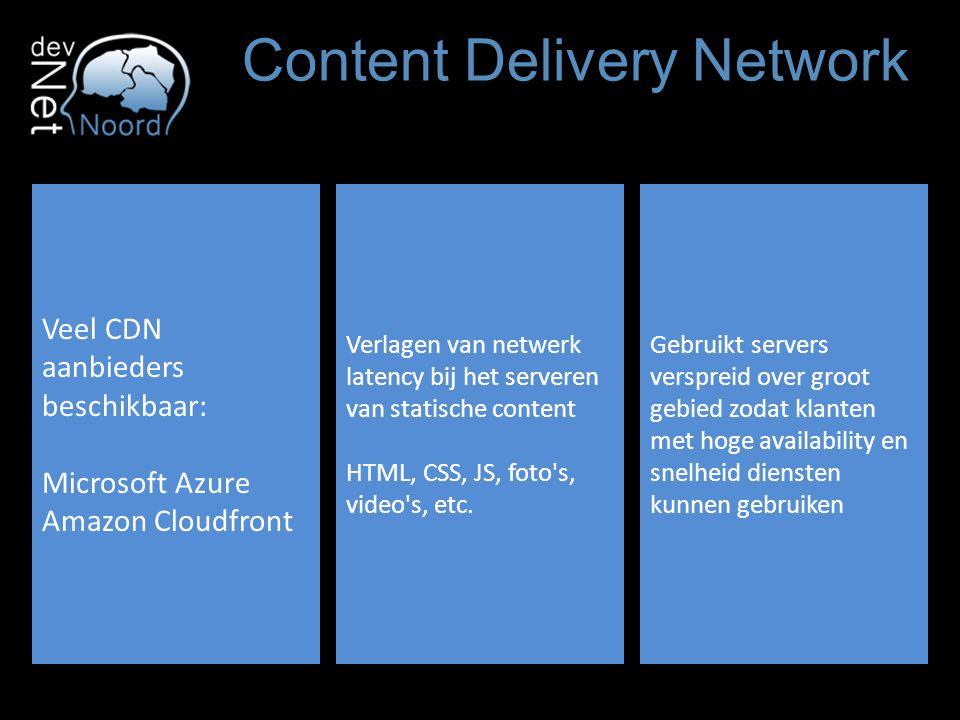 Content Delivery Network Veel CDN aanbieders beschikbaar: Microsoft Azure Amazon Cloudfront Verlagen van netwerk latency bij het serveren van statische content HTML, CSS, JS, foto s, video s, etc.