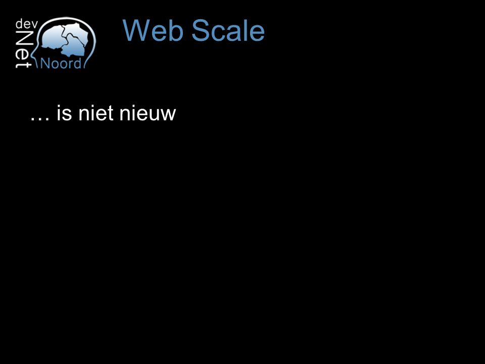 … is niet nieuw Web Scale