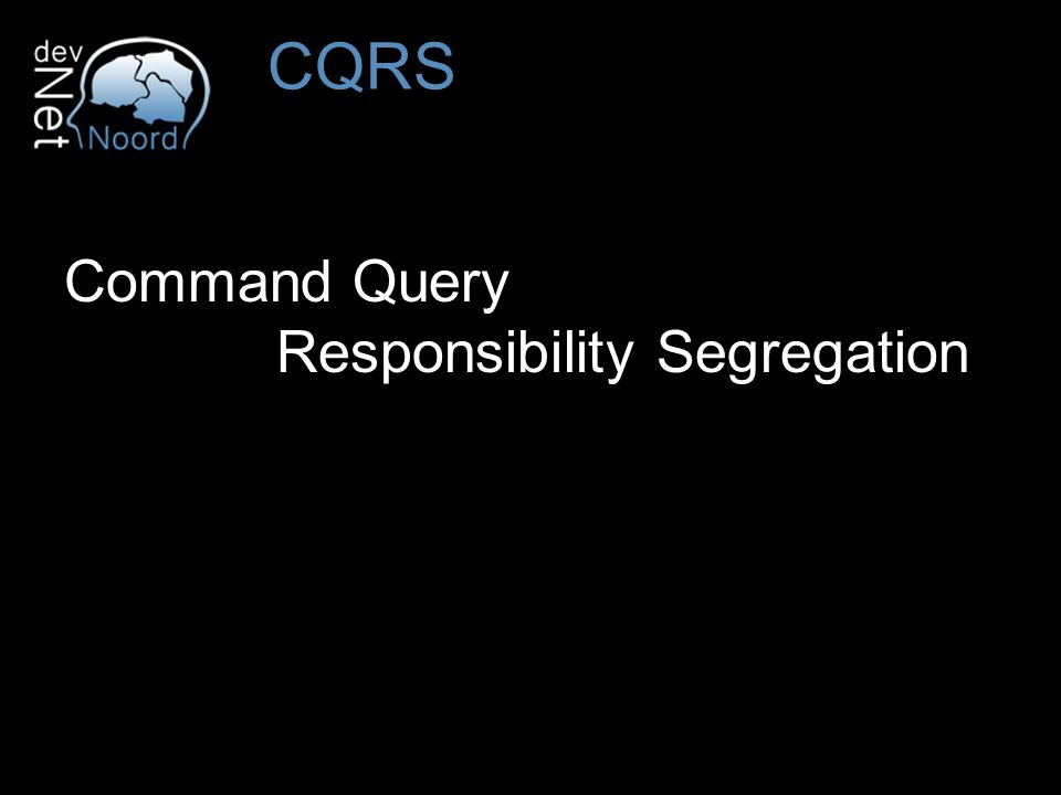 Command Query Responsibility Segregation CQRS