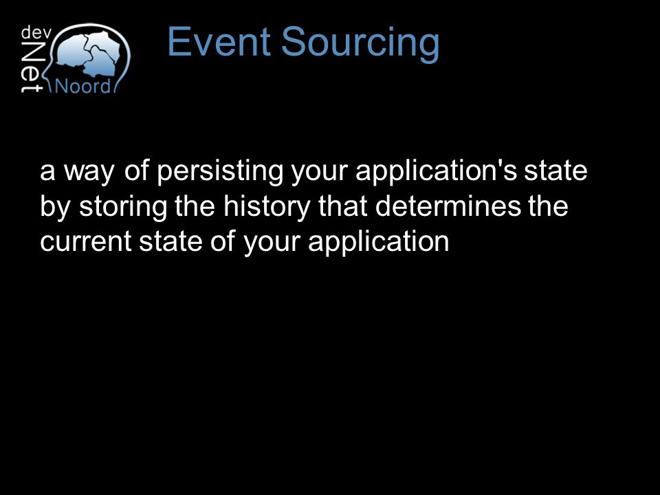 a way of persisting your application s state by storing the history that determines the current state of your application Event Sourcing