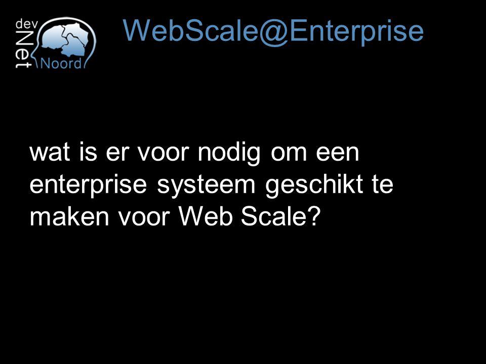 wat is er voor nodig om een enterprise systeem geschikt te maken voor Web Scale.