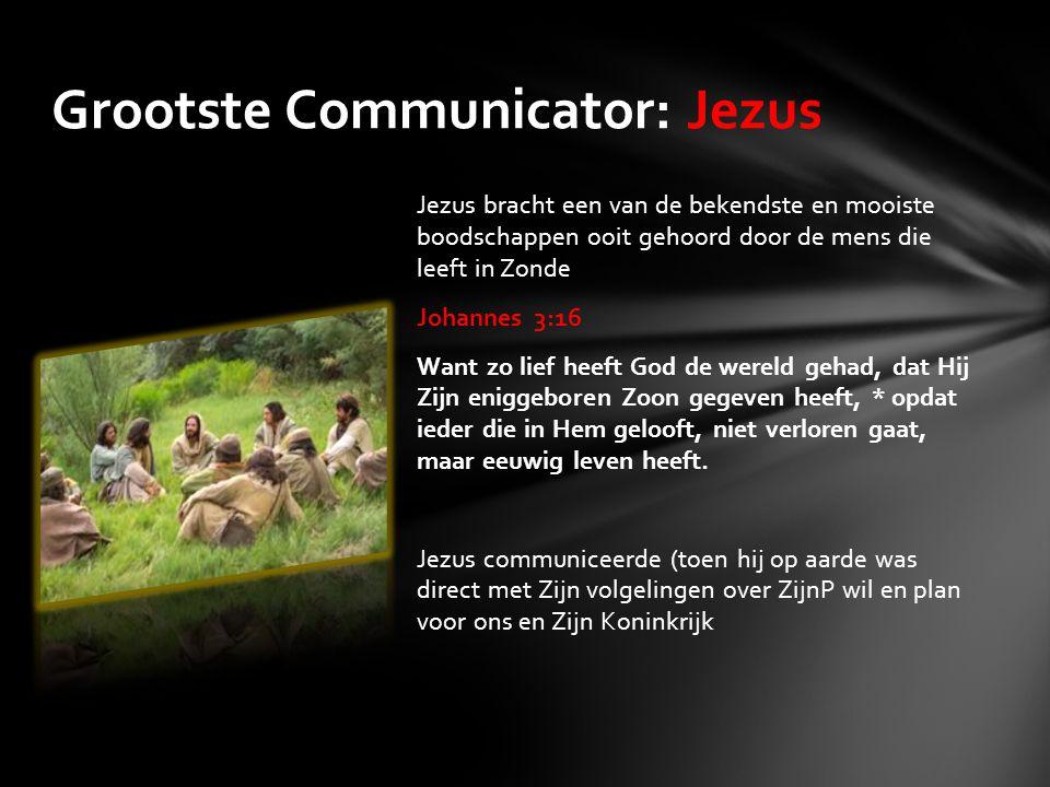 Grootste Communicator: Jezus Jezus bracht een van de bekendste en mooiste boodschappen ooit gehoord door de mens die leeft in Zonde Johannes 3:16 Want