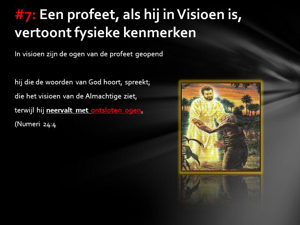 In visioen zijn de ogen van de profeet geopend hij die de woorden van God hoort, spreekt; die het visioen van de Almachtige ziet, terwijl hij neervalt