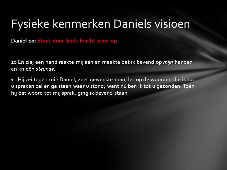 Daniel 10: Staat door Gods kracht weer op 10 En zie, een hand raakte mij aan en maakte dat ik bevend op mijn handen en knieën steunde. 11 Hij zei tege