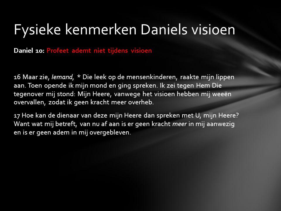 Daniel 10: Profeet ademt niet tijdens visioen 16 Maar zie, Iemand, * Die leek op de mensenkinderen, raakte mijn lippen aan. Toen opende ik mijn mond e