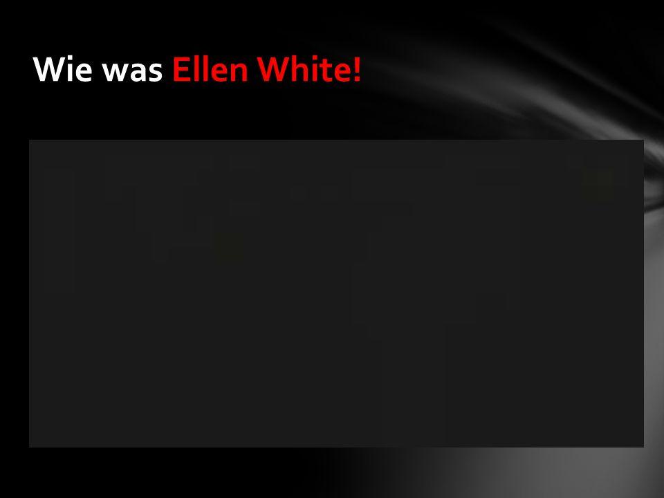 Wie was Ellen White!