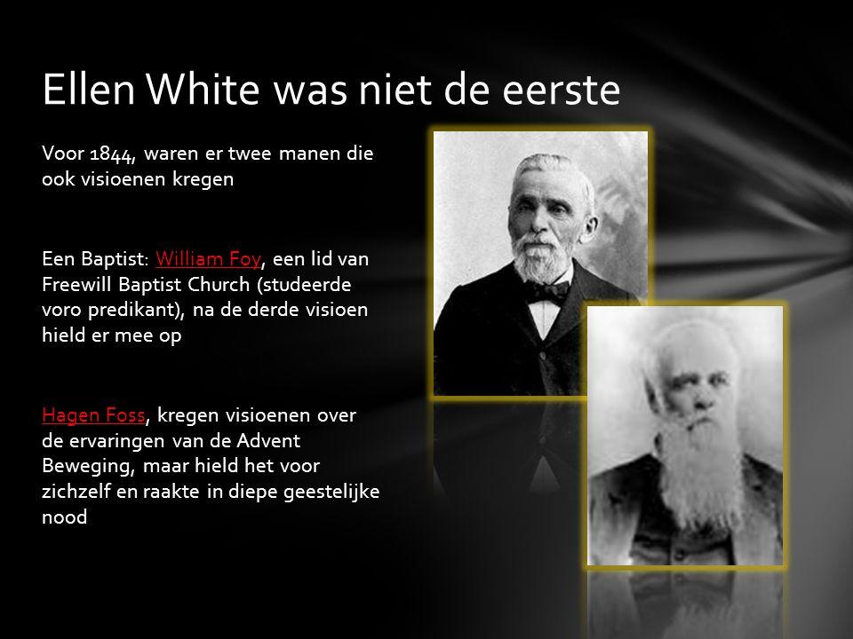 Voor 1844, waren er twee manen die ook visioenen kregen Een Baptist: William Foy, een lid van Freewill Baptist Church (studeerde voro predikant), na d