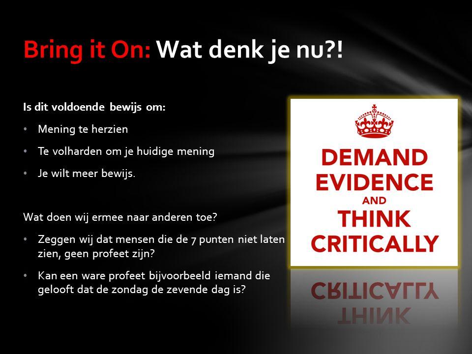 Is dit voldoende bewijs om: Mening te herzien Te volharden om je huidige mening Je wilt meer bewijs. Wat doen wij ermee naar anderen toe? Zeggen wij d