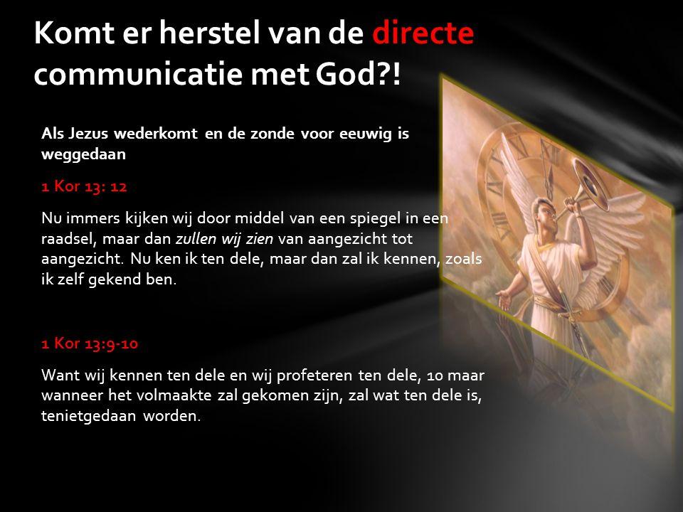 Komt er herstel van de directe communicatie met God?! Als Jezus wederkomt en de zonde voor eeuwig is weggedaan 1 Kor 13: 12 Nu immers kijken wij door