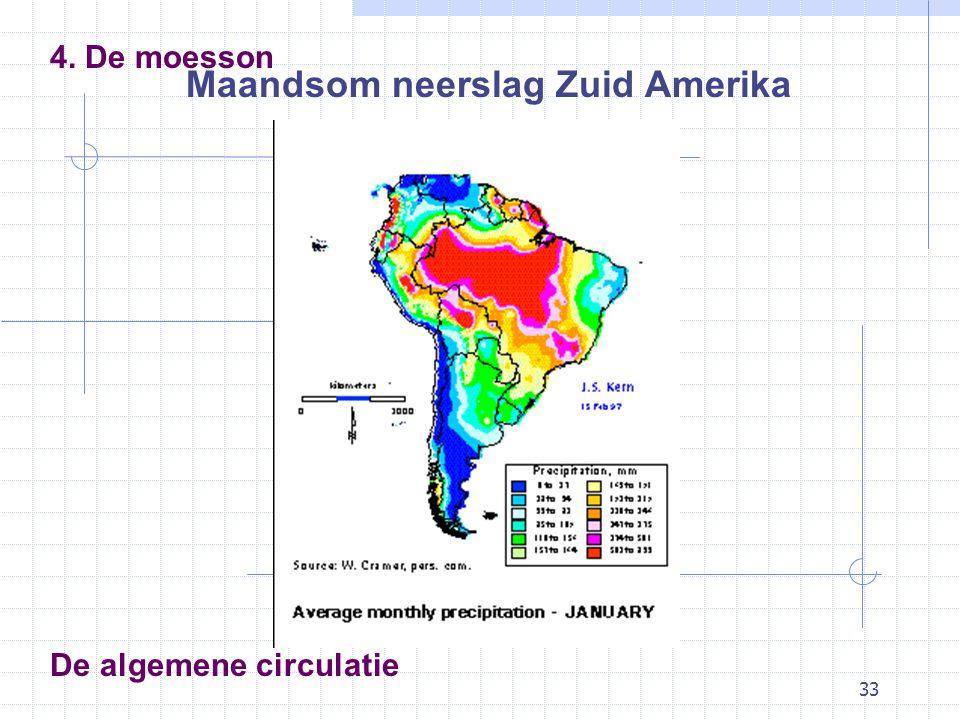 33 De algemene circulatie 4. De moesson Maandsom neerslag Zuid Amerika