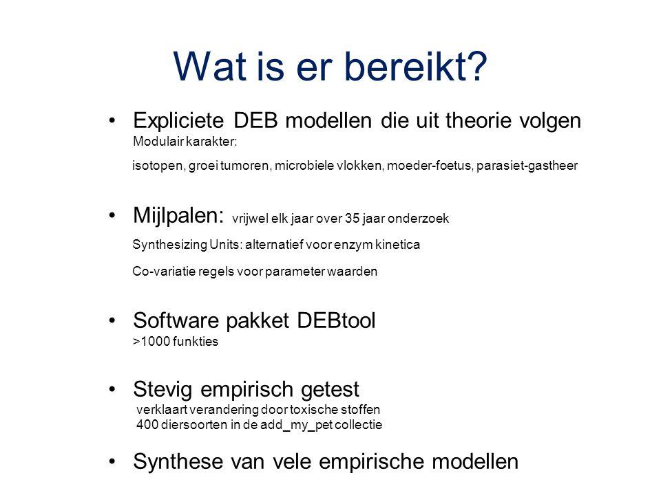 Wat is er bereikt? Expliciete DEB modellen die uit theorie volgen Modulair karakter: isotopen, groei tumoren, microbiele vlokken, moeder-foetus, paras