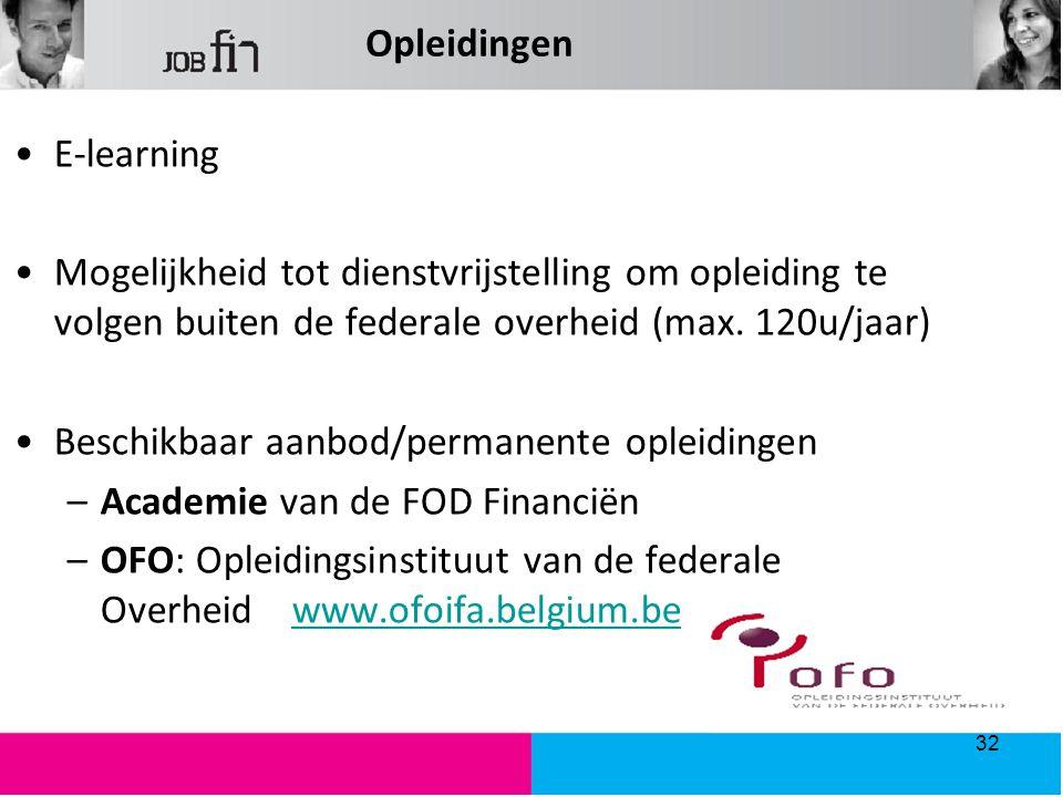 Opleidingen E-learning Mogelijkheid tot dienstvrijstelling om opleiding te volgen buiten de federale overheid (max. 120u/jaar) Beschikbaar aanbod/perm