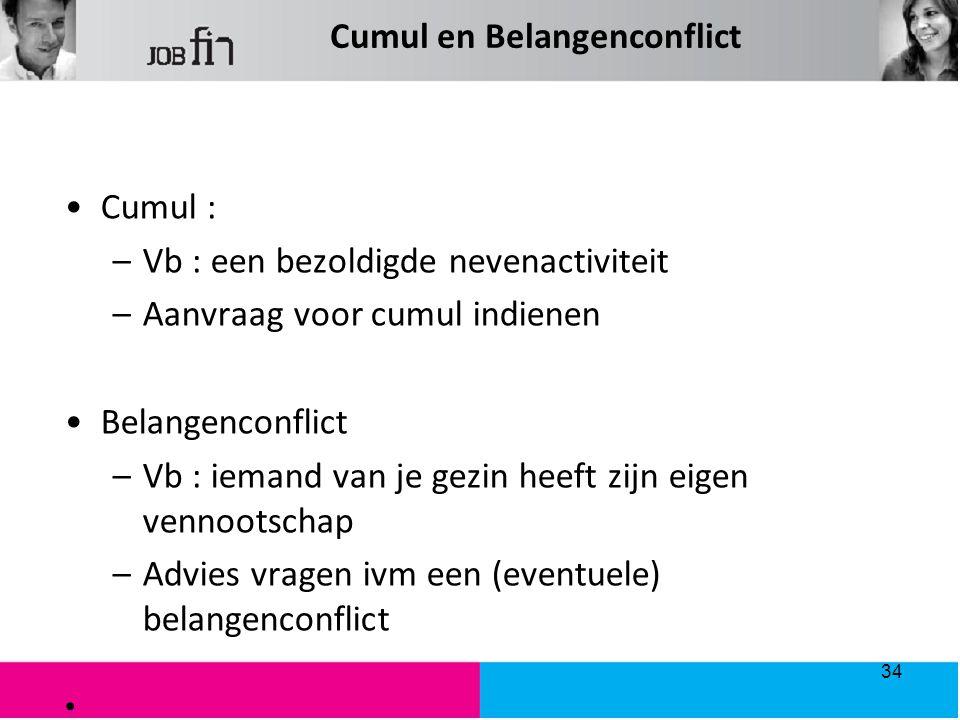 Cumul en Belangenconflict Cumul : –Vb : een bezoldigde nevenactiviteit –Aanvraag voor cumul indienen Belangenconflict –Vb : iemand van je gezin heeft