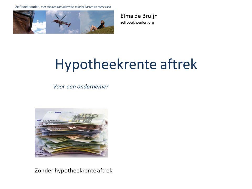 Hypotheekrente aftrek Elma de Bruijn zelfboekhouden.org Voor een ondernemer Zonder hypotheekrente aftrek
