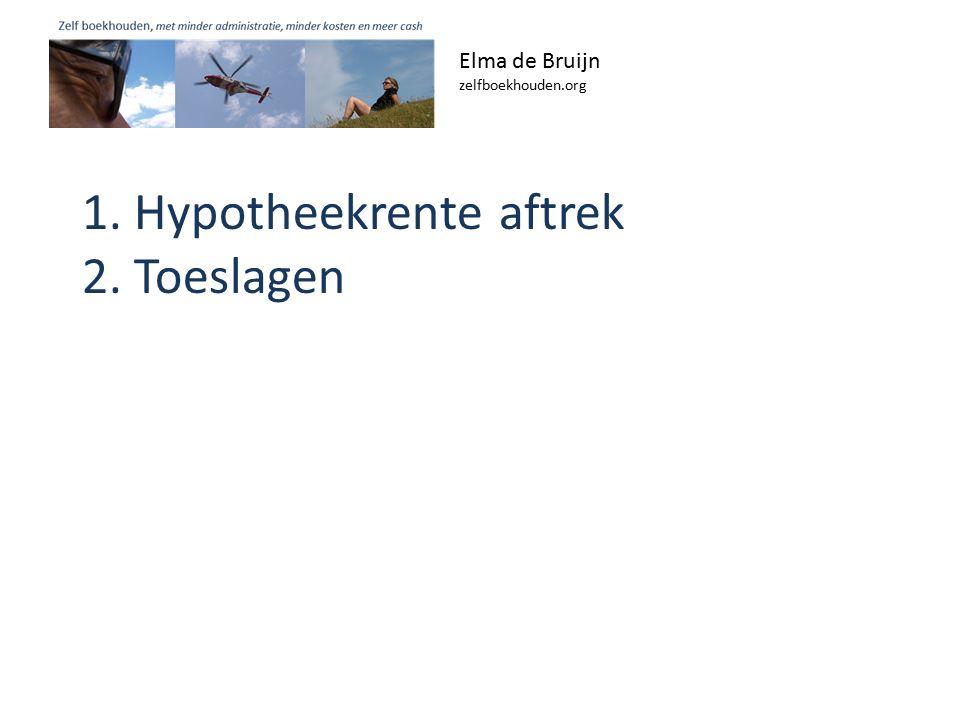 1. Hypotheekrente aftrek 2. Toeslagen Elma de Bruijn zelfboekhouden.org