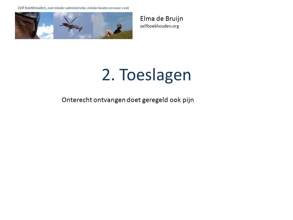 2. Toeslagen Elma de Bruijn zelfboekhouden.org Onterecht ontvangen doet geregeld ook pijn