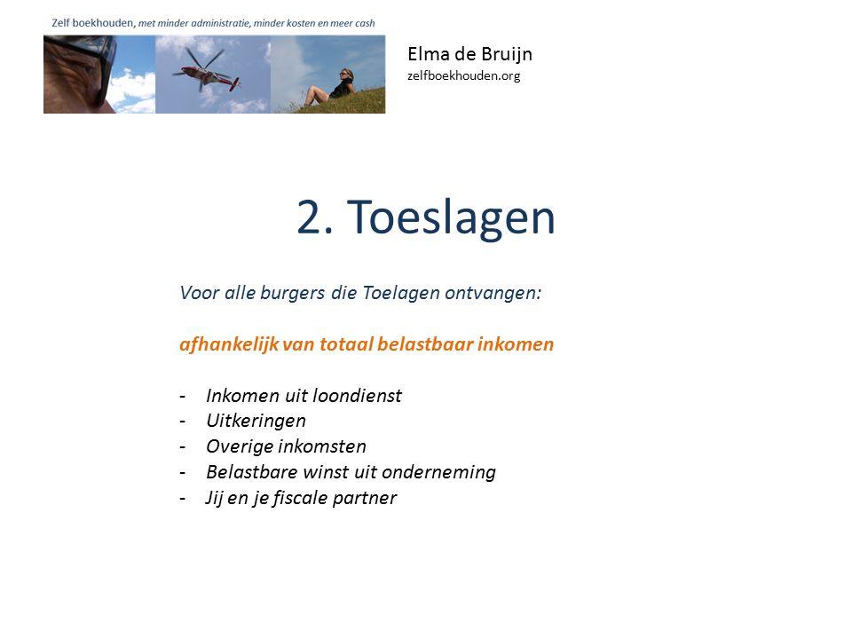 2. Toeslagen Elma de Bruijn zelfboekhouden.org Voor alle burgers die Toelagen ontvangen: afhankelijk van totaal belastbaar inkomen -Inkomen uit loondi