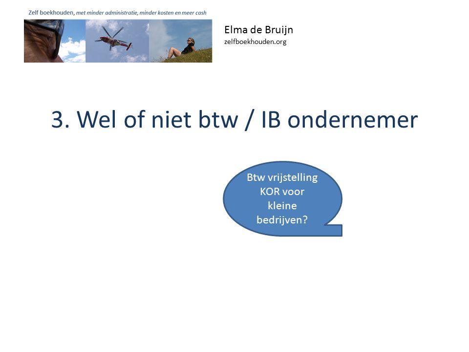 3. Wel of niet btw / IB ondernemer Elma de Bruijn zelfboekhouden.org Btw vrijstelling KOR voor kleine bedrijven?