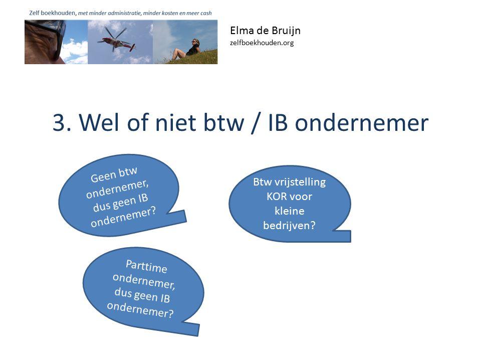 3. Wel of niet btw / IB ondernemer Elma de Bruijn zelfboekhouden.org Btw vrijstelling KOR voor kleine bedrijven? Geen btw ondernemer, dus geen IB onde