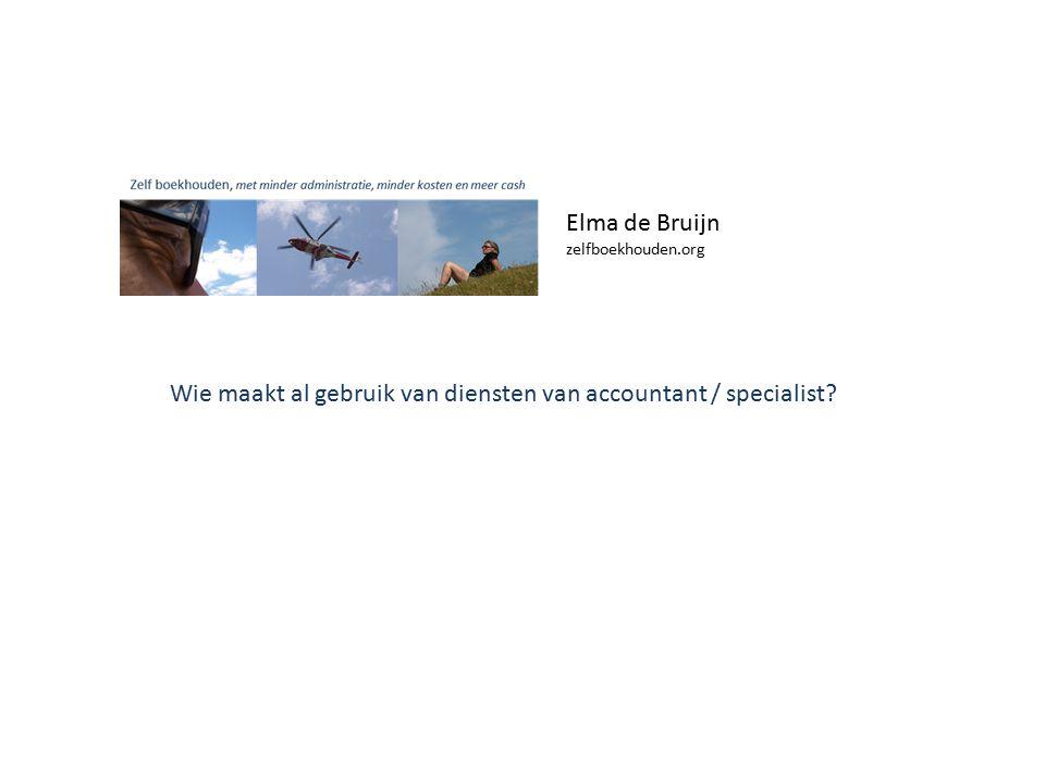 Elma de Bruijn zelfboekhouden.org Wie maakt al gebruik van diensten van accountant / specialist?