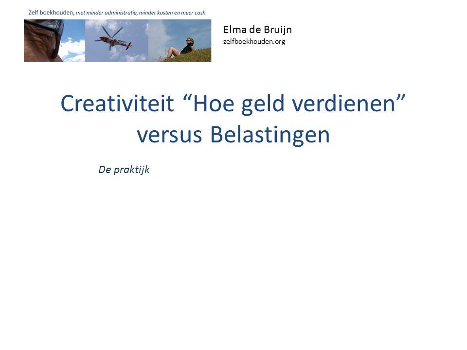 Creativiteit Hoe geld verdienen versus Belastingen Elma de Bruijn zelfboekhouden.org De praktijk