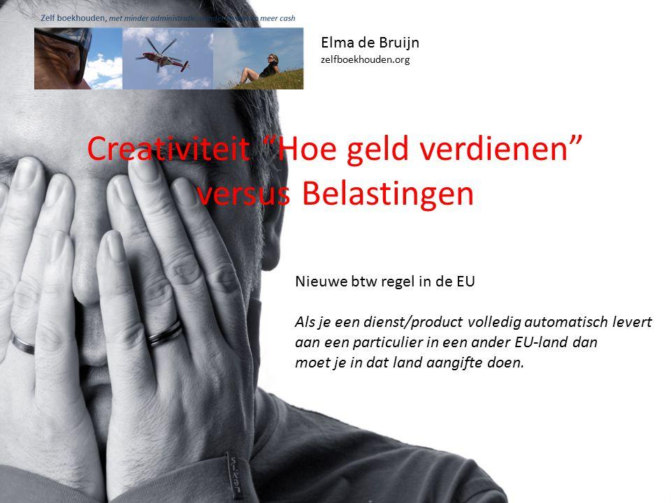Elma de Bruijn zelfboekhouden.org Nieuwe btw regel in de EU Als je een dienst/product volledig automatisch levert aan een particulier in een ander EU-land dan moet je in dat land aangifte doen.