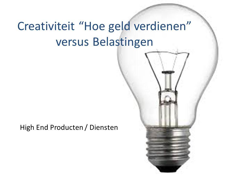 High End Producten / Diensten Creativiteit Hoe geld verdienen versus Belastingen