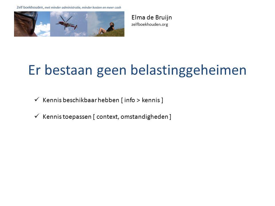 Er bestaan geen belastinggeheimen Elma de Bruijn zelfboekhouden.org Kennis beschikbaar hebben [ info > kennis ] Kennis toepassen [ context, omstandigheden ]