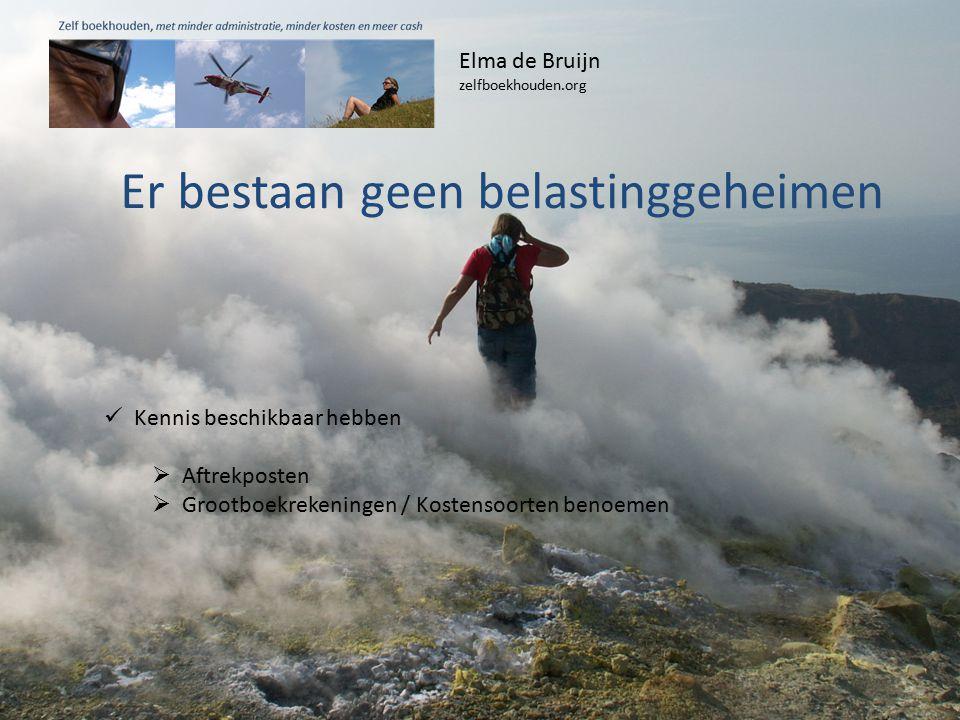 Er bestaan geen belastinggeheimen Elma de Bruijn zelfboekhouden.org Kennis beschikbaar hebben  Aftrekposten  Grootboekrekeningen / Kostensoorten benoemen