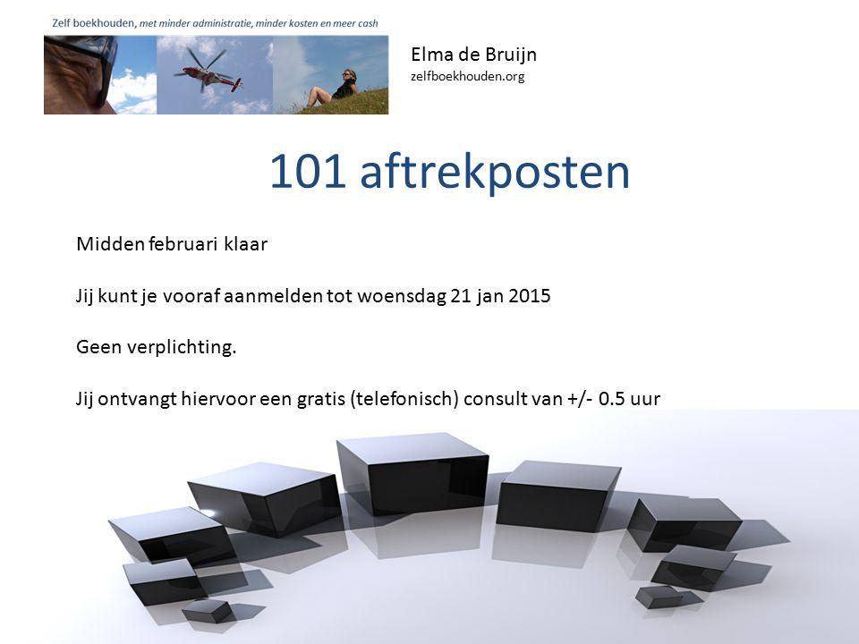 101 aftrekposten Elma de Bruijn zelfboekhouden.org Midden februari klaar Jij kunt je vooraf aanmelden tot woensdag 21 jan 2015 Geen verplichting.