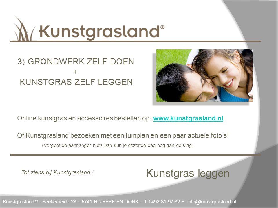 Kunstgras leggen 3) GRONDWERK ZELF DOEN + KUNSTGRAS ZELF LEGGEN Online kunstgras en accessoires bestellen op: www.kunstgrasland.nlwww.kunstgrasland.nl