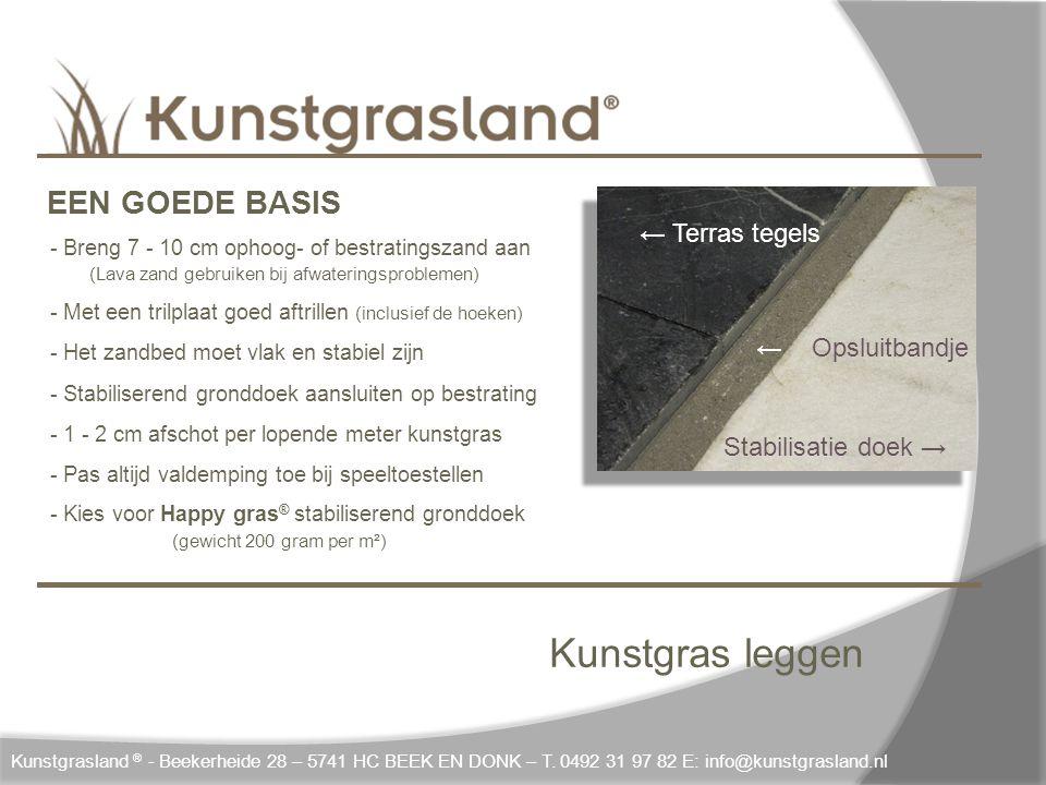Kunstgras leggen ← Terras tegels ← Opsluitbandje Stabilisatie doek → Kunstgrasland ® - Beekerheide 28 – 5741 HC BEEK EN DONK – T. 0492 31 97 82 E: inf