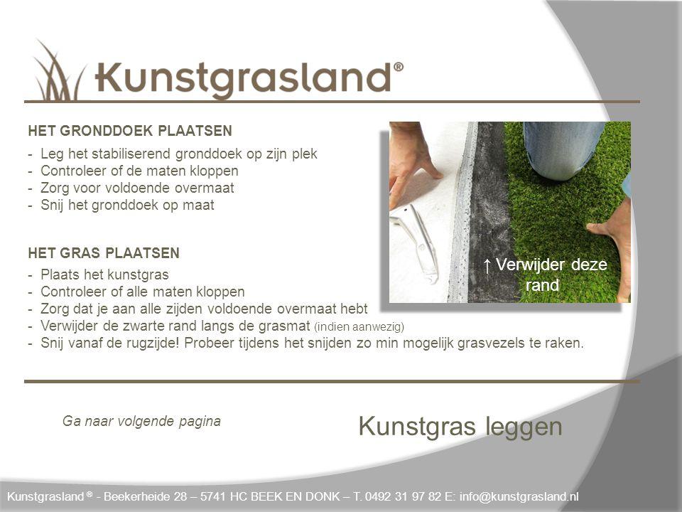 Kunstgras leggen ↑ Verwijder deze rand Kunstgrasland ® - Beekerheide 28 – 5741 HC BEEK EN DONK – T. 0492 31 97 82 E: info@kunstgrasland.nl HET GRONDDO