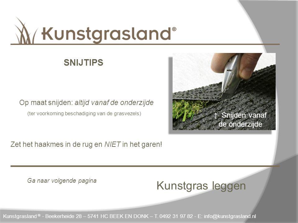Kunstgras leggen Kunstgrasland ® - Beekerheide 28 – 5741 HC BEEK EN DONK – T. 0492 31 97 82 - E: info@kunstgrasland.nl SNIJTIPS Op maat snijden: altij
