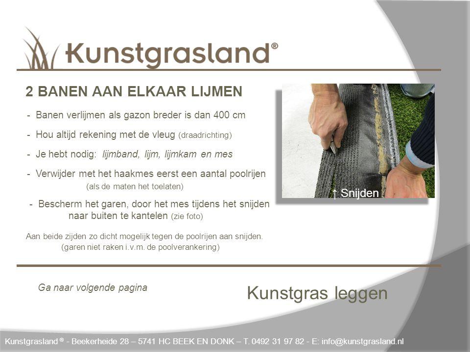 Kunstgras leggen ↑ Snijden Kunstgrasland ® - Beekerheide 28 – 5741 HC BEEK EN DONK – T. 0492 31 97 82 - E: info@kunstgrasland.nl 2 BANEN AAN ELKAAR LI