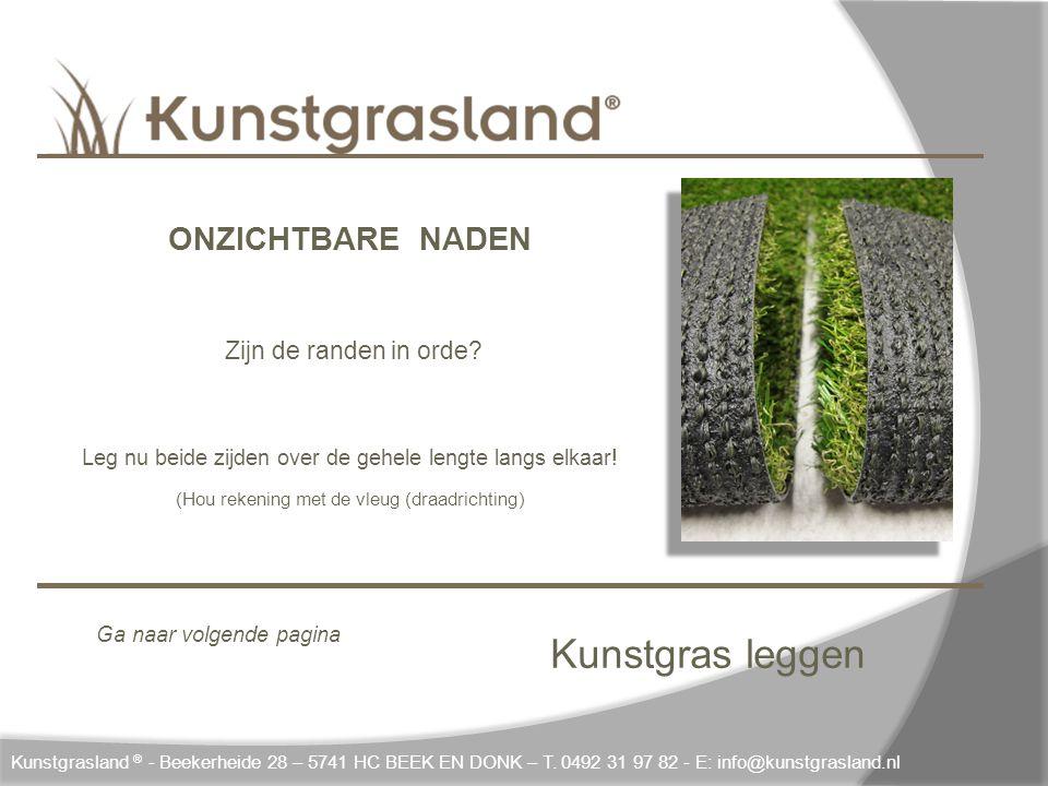 Kunstgras leggen Kunstgrasland ® - Beekerheide 28 – 5741 HC BEEK EN DONK – T. 0492 31 97 82 - E: info@kunstgrasland.nl ONZICHTBARE NADEN Zijn de rande
