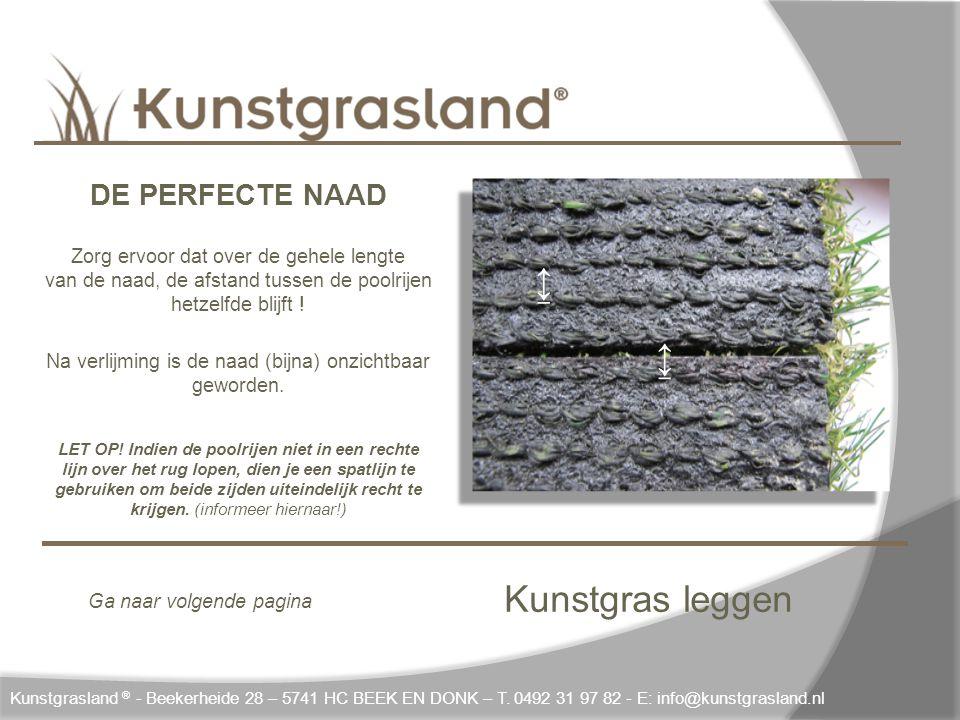 Kunstgras leggen ↔ Kunstgrasland ® - Beekerheide 28 – 5741 HC BEEK EN DONK – T. 0492 31 97 82 - E: info@kunstgrasland.nl DE PERFECTE NAAD Zorg ervoor