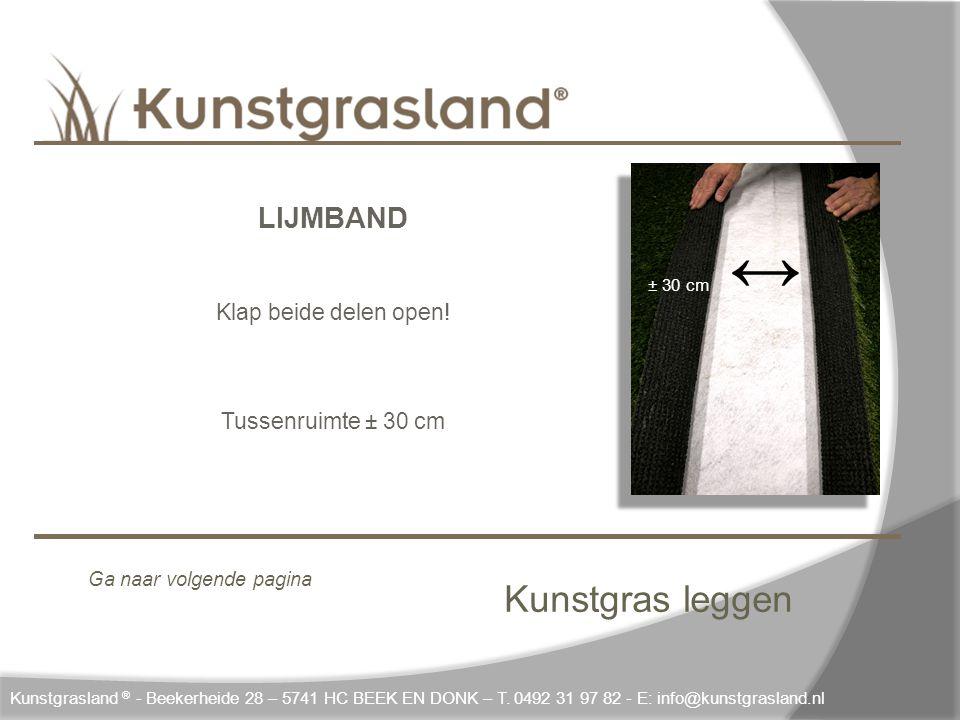 Kunstgras leggen Kunstgrasland ® - Beekerheide 28 – 5741 HC BEEK EN DONK – T. 0492 31 97 82 - E: info@kunstgrasland.nl LIJMBAND Klap beide delen open!