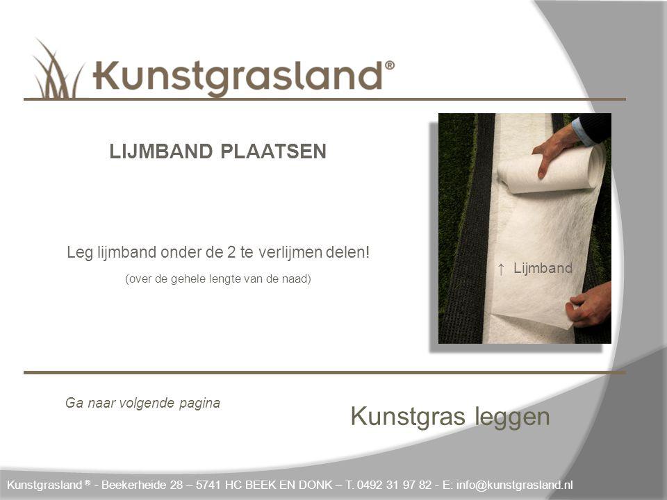 Kunstgras leggen Kunstgrasland ® - Beekerheide 28 – 5741 HC BEEK EN DONK – T. 0492 31 97 82 - E: info@kunstgrasland.nl LIJMBAND PLAATSEN Leg lijmband